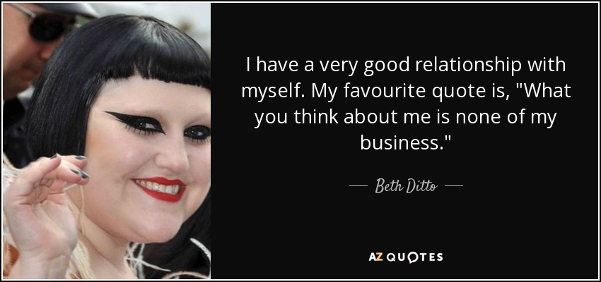 Beth Ditto Quote I Have A Very Good Relationship With Myself My
