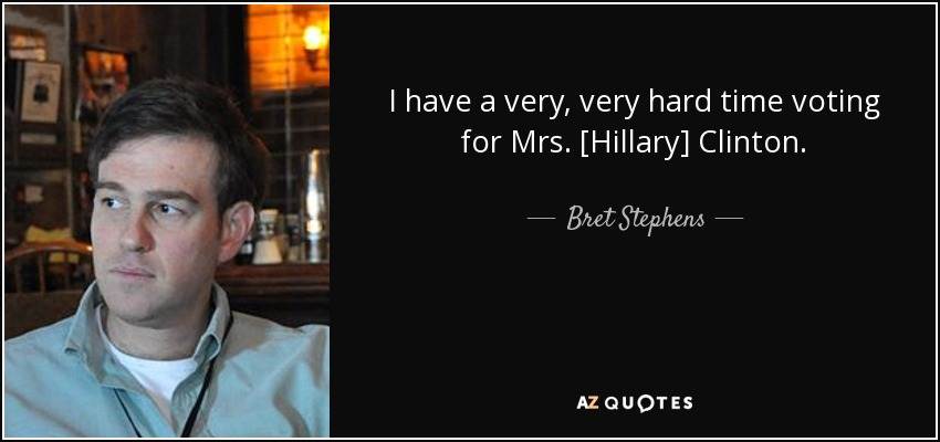 Bret Stephens Quote: I Have A Very, Very Hard Time Voting