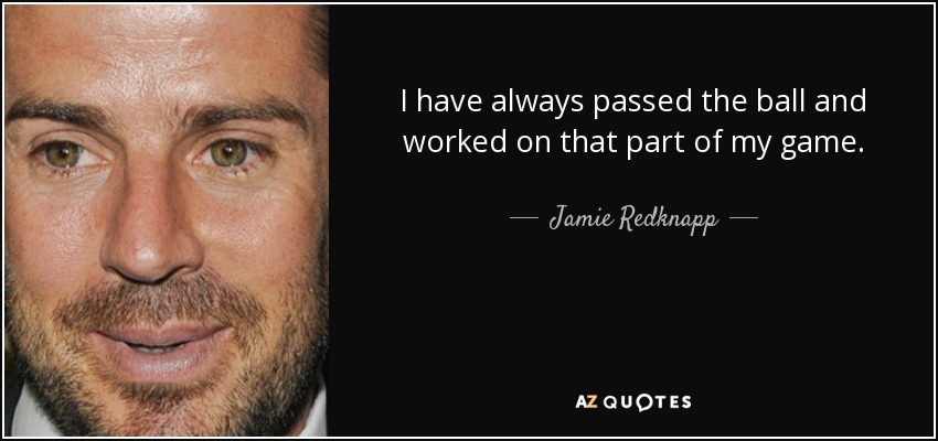 I have always passed the ball and worked on that part of my game. - Jamie Redknapp