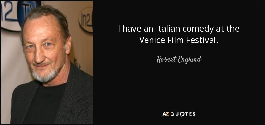 I have an Italian comedy at the Venice Film Festival. - Robert Englund