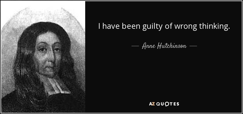 I have been guilty of wrong thinking. - Anne Hutchinson