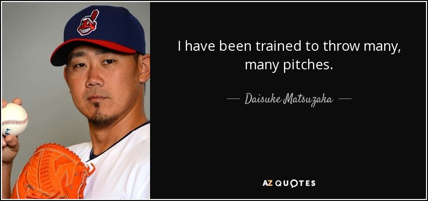 I have been trained to throw many, many pitches. - Daisuke Matsuzaka