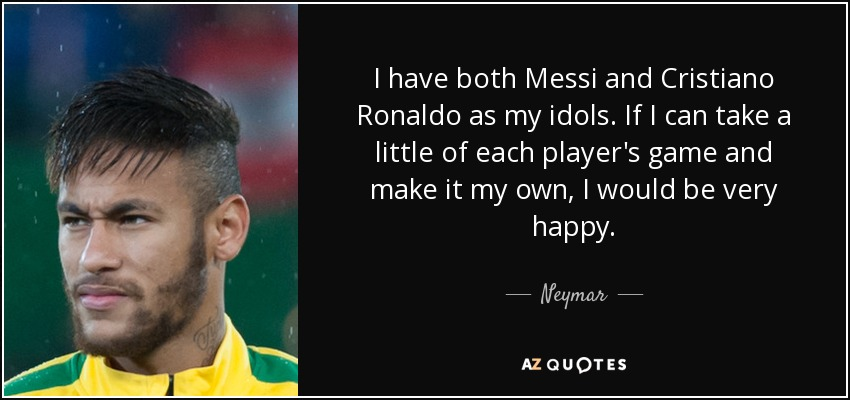 Neymar Quote: I Have Both Messi And Cristiano Ronaldo As My Idols.