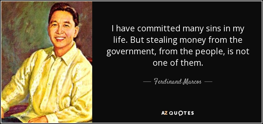 Ferdinand Marcos quote: I have committed many sins in my ...Government Stealing Money