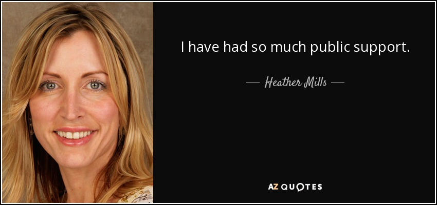 I have had so much public support. - Heather Mills