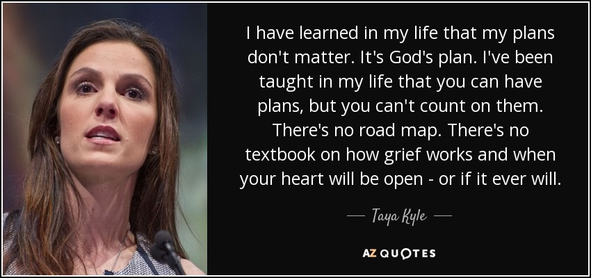 Taya Kyle Quote I Have Learned In My Life That My Plans Don't Gorgeous Gods Plan Quotes