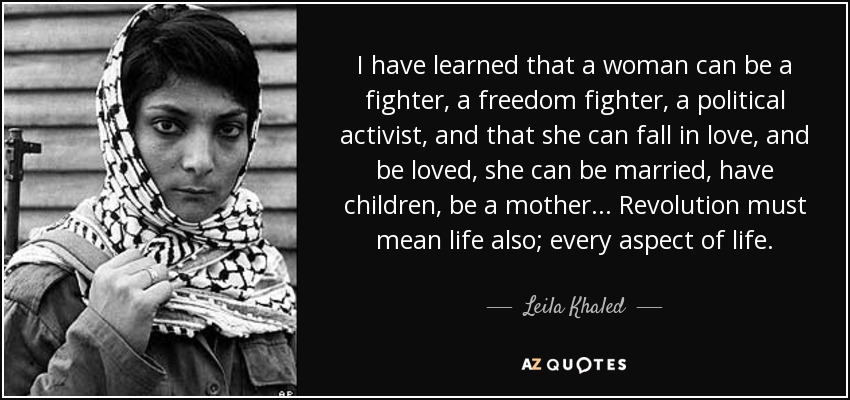 Leila Khaled Quote I Have Learned That A Woman Can Be A Fighter