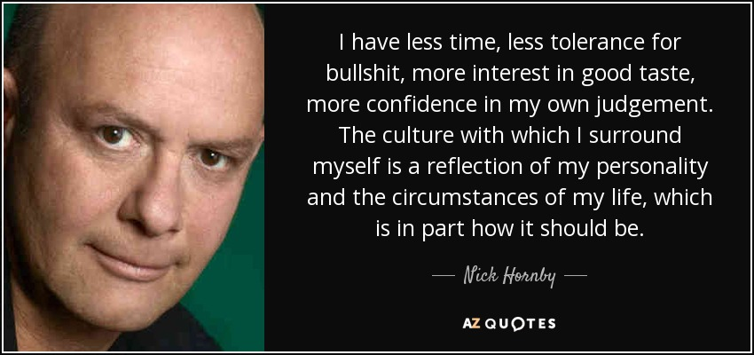 Nick Hornby quote: I have less time, less tolerance for ...