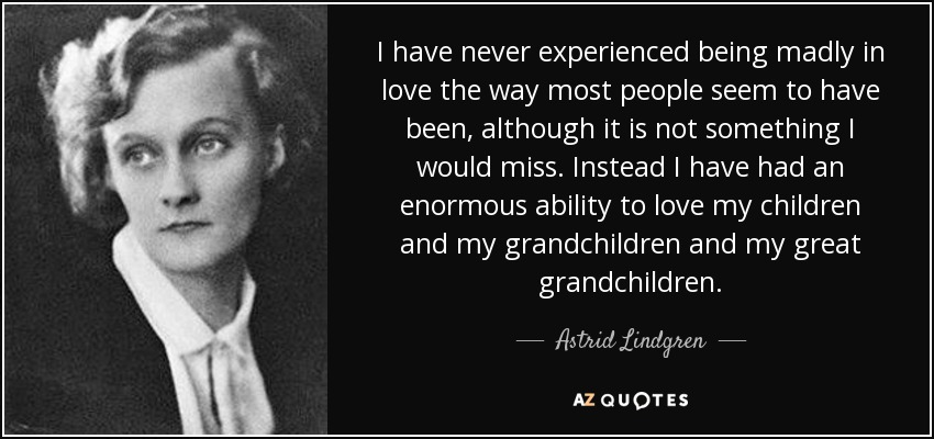 Astrid Lindgren Quote I Have Never Experienced Being Madly In Love