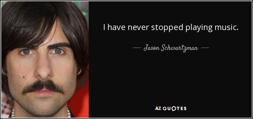 I have never stopped playing music - Jason Schwartzman