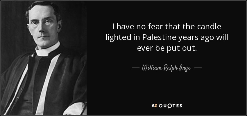 I have no fear that the candle lighted in Palestine years ago will ever be put out. - William Ralph Inge