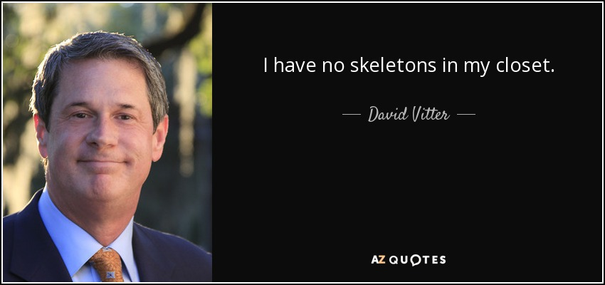 I have no skeletons in my closet. - David Vitter