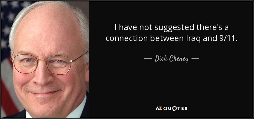 I have not suggested there's a connection between Iraq and 9/11. - Dick Cheney