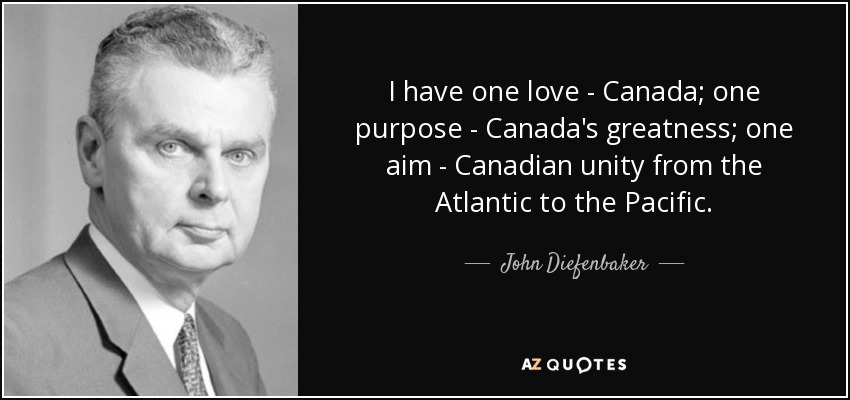 John D Macdonald Quotes: John Diefenbaker Quote: I Have One Love