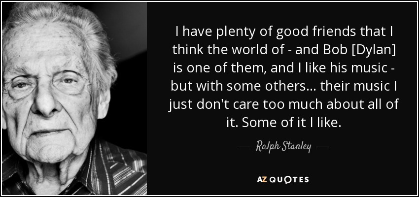 Ralph Stanley Quote I Have Plenty Of Good Friends That I Think The