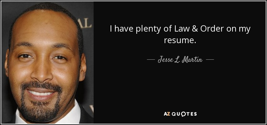 I have plenty of Law & Order on my resume. - Jesse L. Martin