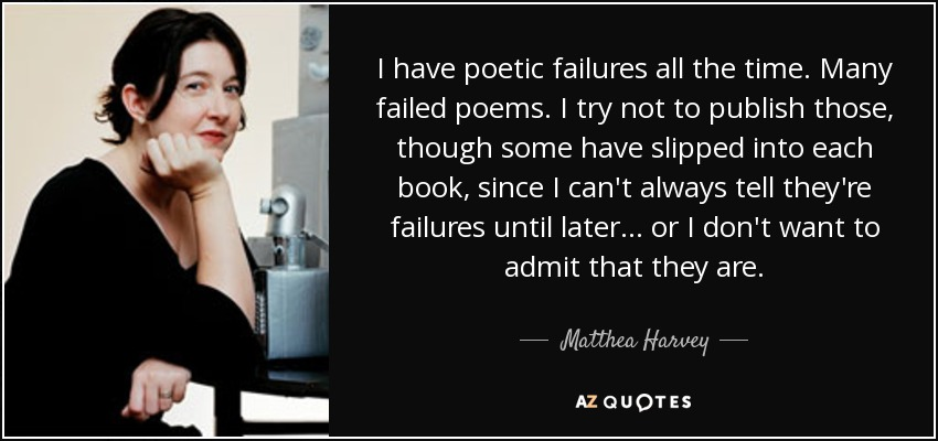 I Have Poetic Failures All The Time. Many Failed Poems. I Try Not To