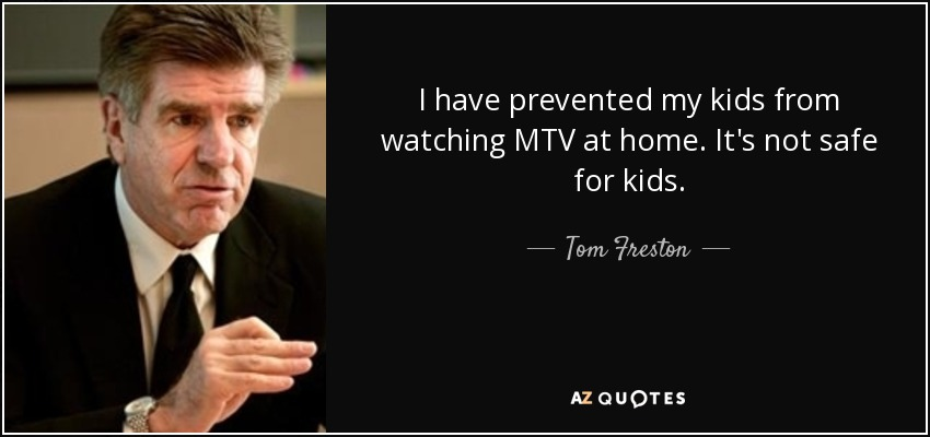 I have prevented my kids from watching MTV at home. It's not safe for kids. - Tom Freston
