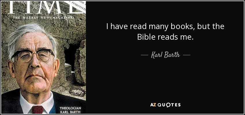 I have read many books, but the Bible reads me. - Karl Barth - quote-i-have-read-many-books-but-the-bible-reads-me-karl-barth-86-66-17