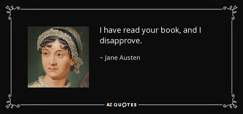I have read your book, and I disapprove. - Jane Austen