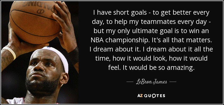 Lebron James Quote I Have Short Goals To Get Better Every Day