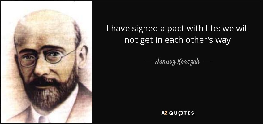 I have signed a pact with life: we will not get in each other's way - Janusz Korczak