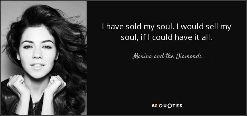 Marina and the Diamonds quote: I have sold my soul  I would sell my