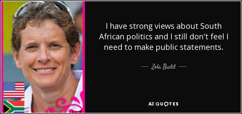 I have strong views about South African politics and I still don't feel I need to make public statements. - Zola Budd