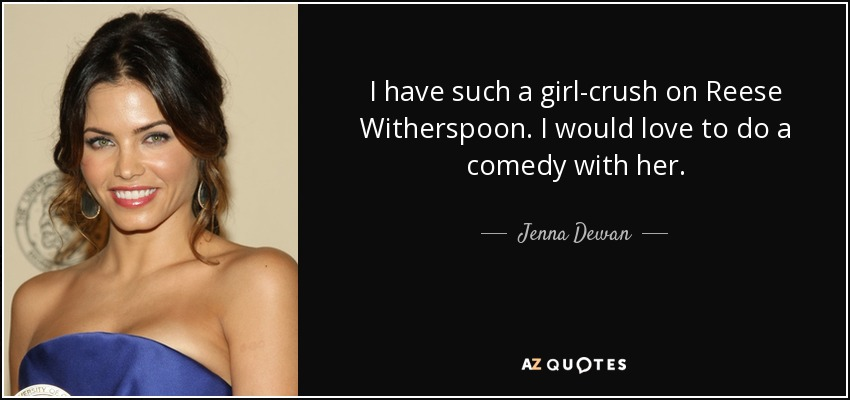 Jenna Dewan Quote I Have Such A Girl Crush On Reese Witherspoon