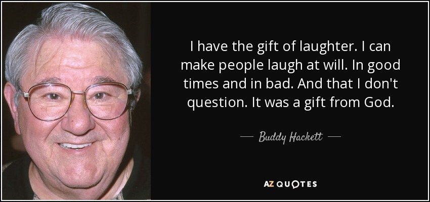 Buddy Hackett quote: I have the gift of laughter. I can make people...