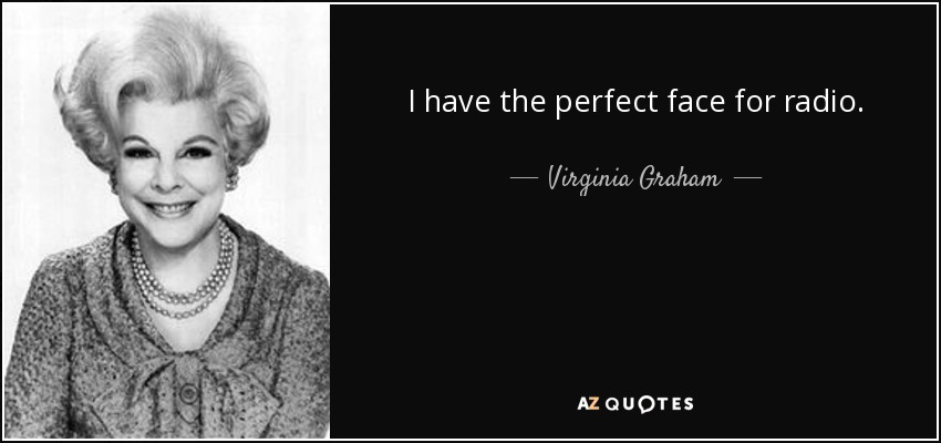 I have the perfect face for radio. - Virginia Graham