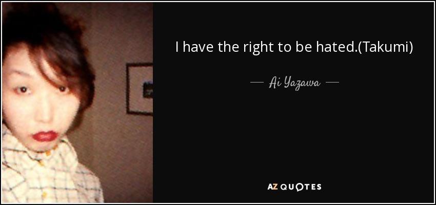 I have the right to be hated.(Takumi) - Ai Yazawa