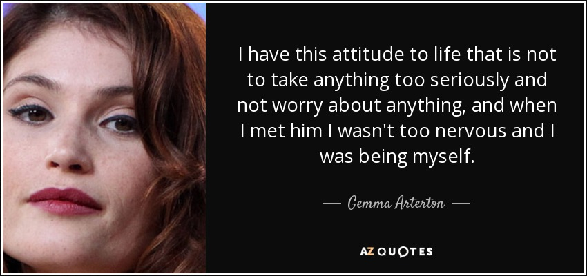 Gemma Arterton Quote I Have This Attitude To Life That Is Not To