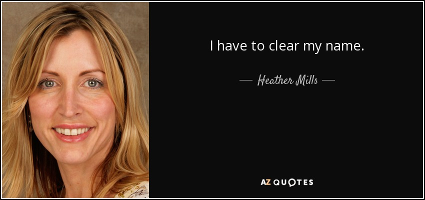 I have to clear my name. - Heather Mills