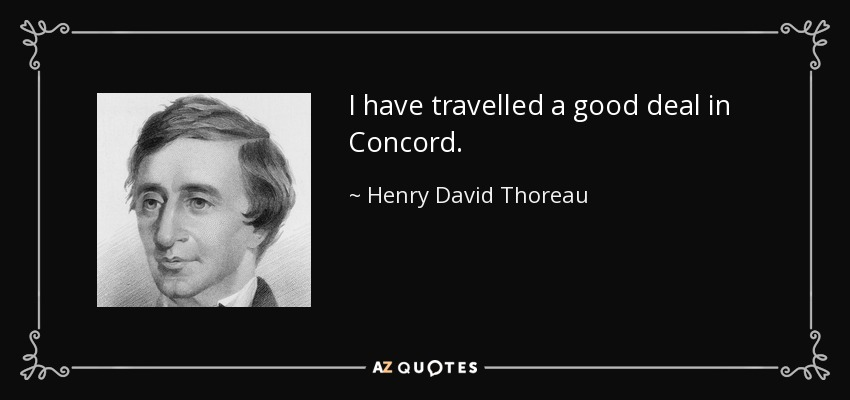 I have travelled a good deal in Concord. - Henry David Thoreau