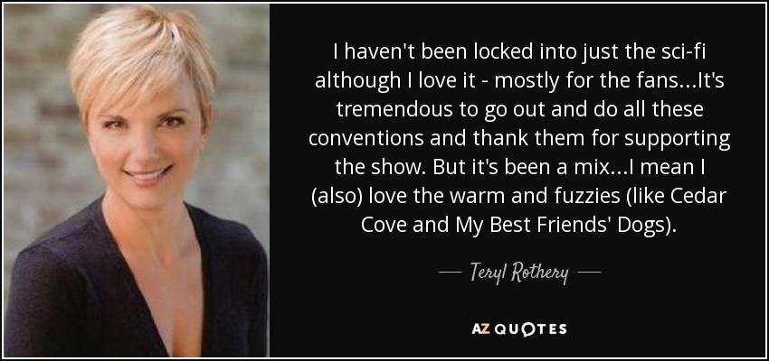 Teryl Rothery Quote: I Haven't Been Locked Into Just The