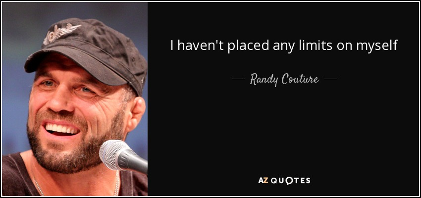 I haven't placed any limits on myself - Randy Couture