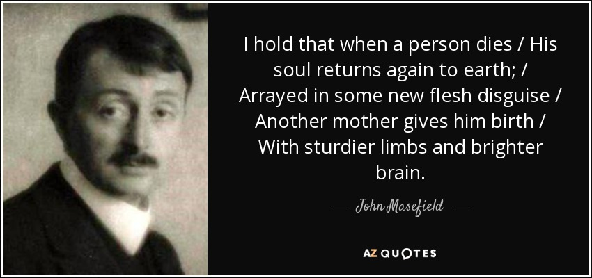 John Masefield Quote I Hold That When A Person Dies His Soul