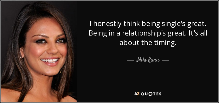 Mila Kunis Quote I Honestly Think Being Singles Great Being In A