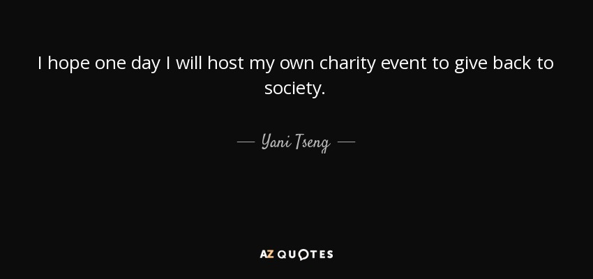I hope one day I will host my own charity event to give back to society. - Yani Tseng