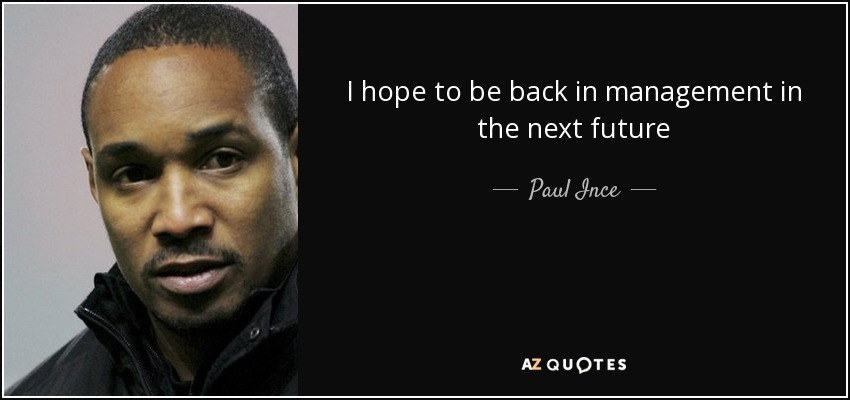 I hope to be back in management in the next future - Paul Ince
