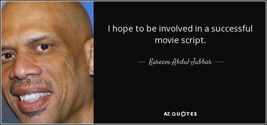 I hope to be involved in a successful movie script. - Kareem Abdul-Jabbar