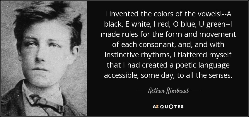 arthur rimbaud quote i invented the colors of the vowels a black