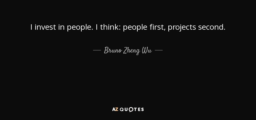Bruno Zheng Wu Quote: I Invest In People. I Think: People