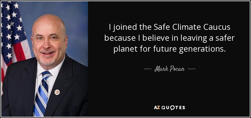I joined the Safe Climate Caucus because I believe in leaving a safer planet for future generations. - Mark Pocan