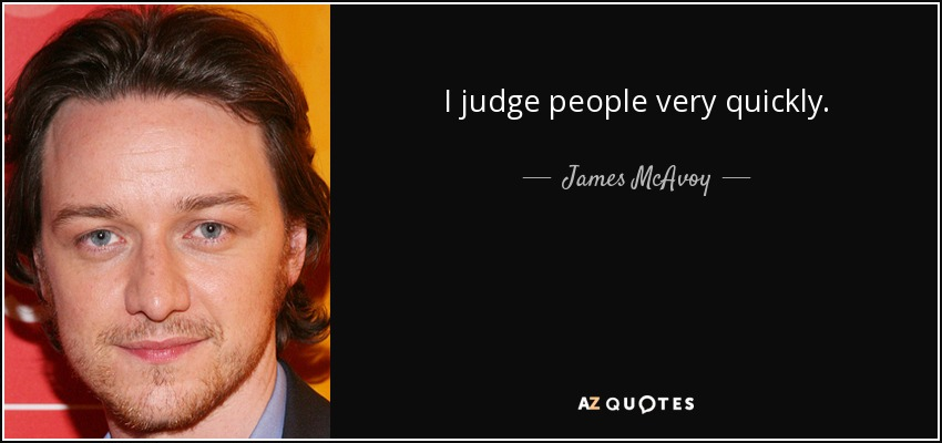 I judge people very quickly. - James McAvoy