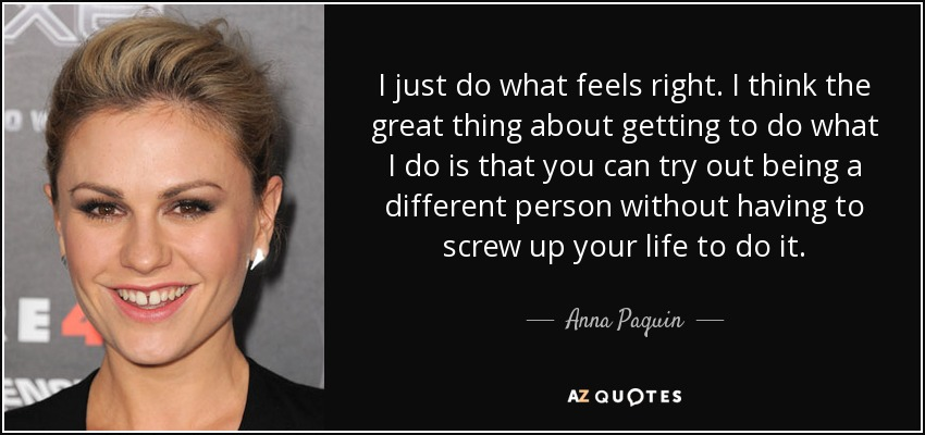 Anna Paquin Quote I Just Do What Feels Right I Think The Great
