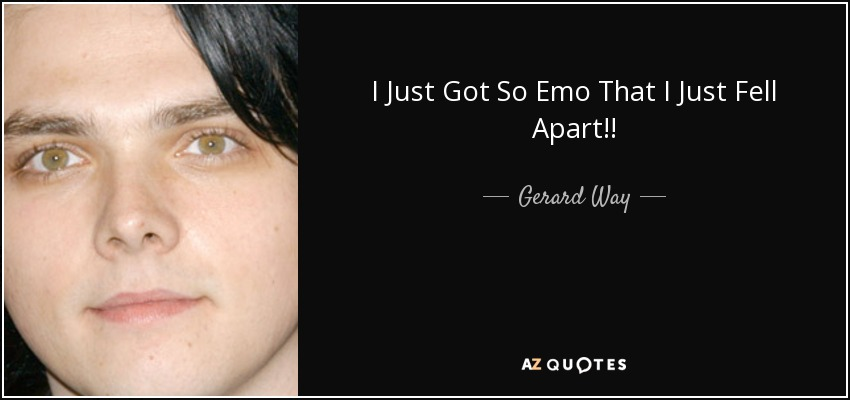 I Just Got So Emo That I Just Fell Apart!! - Gerard Way