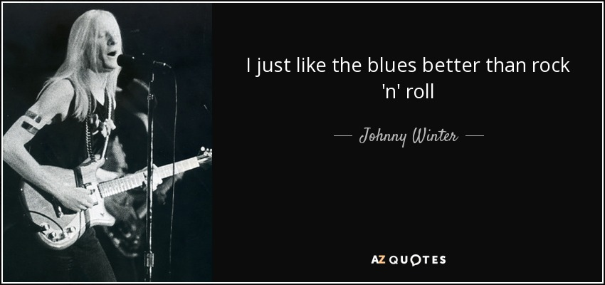 TOP 25 QUOTES BY JOHNNY WINTER