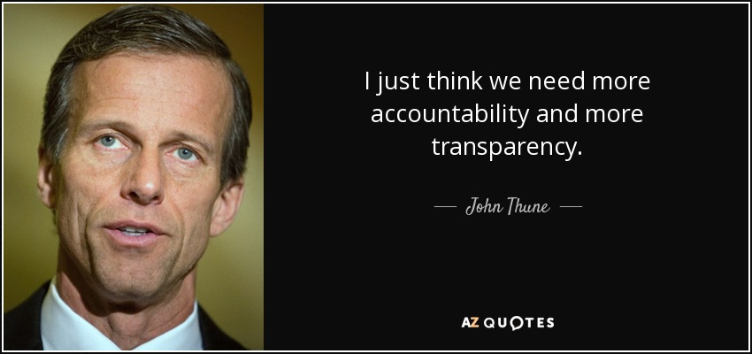 I just think we need more accountability and more transparency. - John Thune